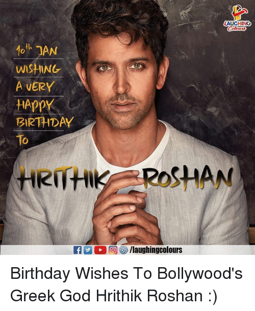 Birthday, God, and Happy Birthday: LAUGHING  10th JAN  A VERY  HApPY  BIRTHDAY  To  RITHROSHAN  2  )向够/laughingcolours Birthday Wishes To Bollywood's Greek God  Hrithik Roshan  :)