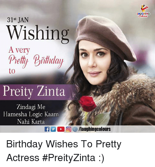 Birthday, Logic, and Indianpeoplefacebook: LAUGHING  31st JAN  Wishing  A very  to  Preity Zinta  Zindagi Me  Hamesha Logic Kaam  Nahi Karta  EA凹0回妙/laughingcolours Birthday Wishes To Pretty Actress #PreityZinta  :)