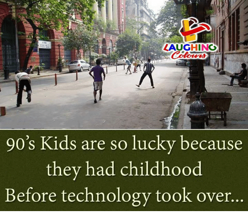 Kids, Technology, and Indianpeoplefacebook: LAUGHING  90's Kids are so lucky because  they had childhood  Before technology took over.