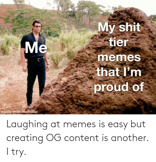 I Try: Laughing at memes is easy but creating OG content is another. I try.