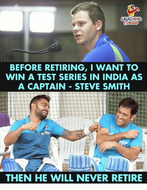 Steve Smith: LAUGHING  BEFORE RETIRING,I WANT TO  WIN A TEST SERIES IN INDIA AS  A CAPTAIN STEVE SMITH  THEN HE WILL NEVER RETIRE