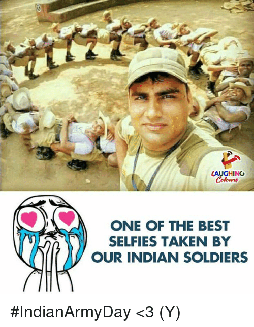 Soldiers, Taken, and Best: LAUGHING  Colours  ONE OF THE BEST  SELFIES TAKEN BY  OUR INDIAN SOLDIERS #IndianArmyDay <3 (Y)
