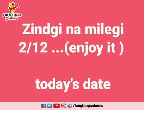 Date, Indianpeoplefacebook, and Laughing: LAUGHING  Colours  Zindgi na milegi  2/12 ...(enjoy it)  today's date