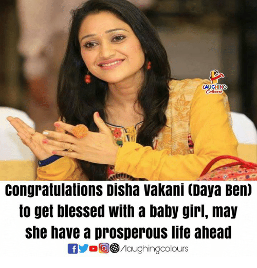 Prosperous: LAUGHING  Congratulations Disha vakani (Daya Ben)  to get blessed with a baby girl, may  she have a prosperous liíe ahead