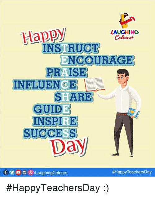 Yo, Happy, and Success: LAUGHING  Happy  INSTRUCT  PRAISE  SHARE  ENCOURAGE  INELUENCE  INSPIRE  SUCCESS  f yo  ILaughingColours  #HappyTeachersDay :)