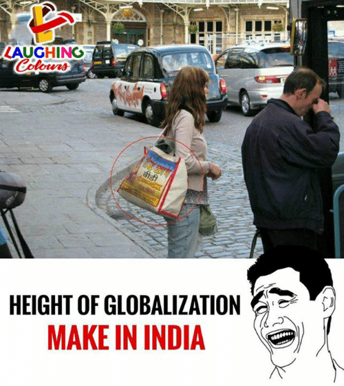 Globalization: LAUGHING  HEIGHT OF GLOBALIZATION  MAKE IN INDI