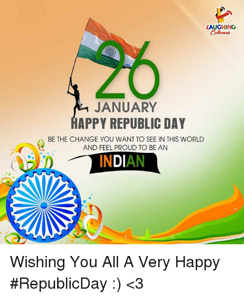 Happy, Indian, and Proud: LAUGHING  JANUARY  APPY REPUBLIC DAY  AND FEEL PROUD TO BE AN  INDIAN Wishing You All A Very Happy  #RepublicDay :) <3
