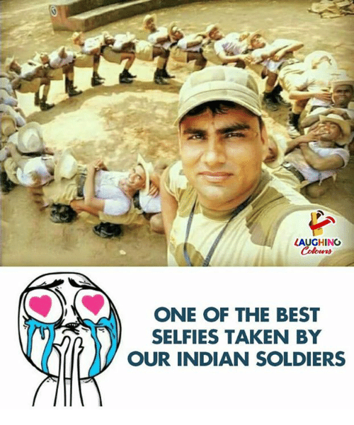 Soldiers, Taken, and Best: LAUGHING  ONE OF THE BEST  SELFIES TAKEN BY  OUR INDIAN SOLDIERS