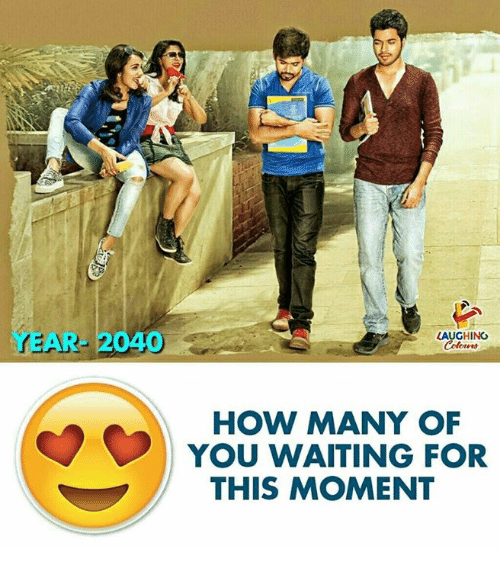 Waiting..., Indianpeoplefacebook, and How: LAUGHING  YEAR: 2040  HOW MANY OF  YOU WAITING FOR  THIS MOMENT