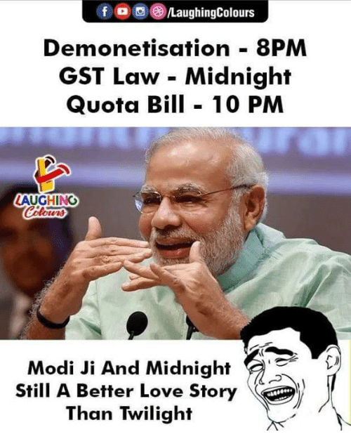 Twilight: /LaughingColours  Demonetisation 8PM  GST Law - Midnight  Quota Bil 10 PM  LAUGHING  Modi Ji And Midnight  Stl A Better Love Story  Than Twilight