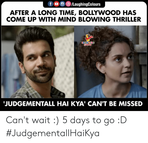 5 Days: LaughingColours  f  AFTER A LONG TIME, BOLLYWOOD HAS  COME UP WITH MIND BLOWING THRILLER  LAUGHING  JUDGEMENTALL HAI KYA' CAN'T BE MISSED Can't wait :) 5 days to go :D #JudgementallHaiKya