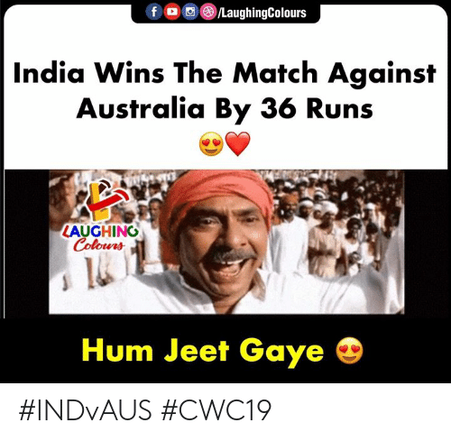 jeet: LaughingColours  f  India Wins The Match Against  Australia By 36 Runs  LAUGHING  Colours  Hum Jeet Gaye #INDvAUS #CWC19