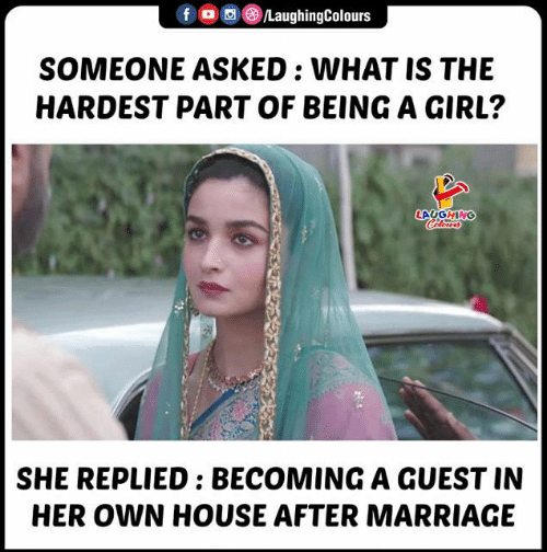 Guest: LaughingColours  f  SOMEONE ASKED : WHAT IS THE  HARDEST PART OF BEING A GIRL?  LAVGHING  Calerrs  SHE REPLIED: BECOMINGA GUEST IN  HER OWN HOUSE AFTER MARRIAGE