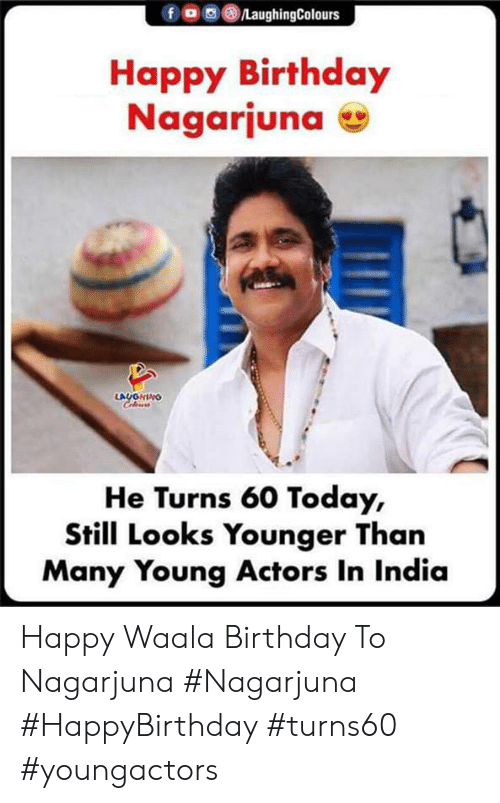 Indianpeoplefacebook: /LaughingColours  fo  Happy Birthday  Nagarjuna  LAUGHING  Coleurs  He Turns 60 Today,  Still Looks Younger Than  Many Young Actors In India Happy Waala Birthday To Nagarjuna #Nagarjuna #HappyBirthday #turns60 #youngactors