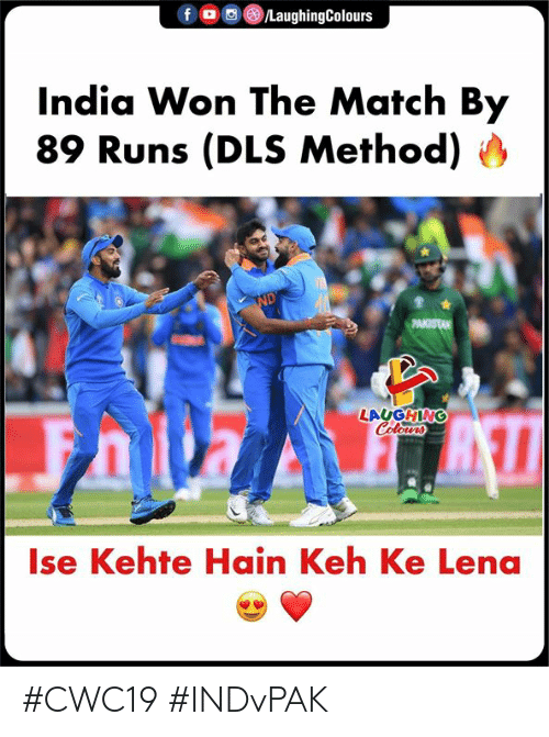 Lena: /LaughingColours  India Won The Match By  89 Runs (DLS Method)  ND  PAKISTAN  LAUGHING  Colours  Ise Kehte Hain Keh Ke Lena #CWC19 #INDvPAK