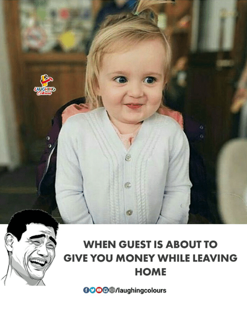 Money, Home, and Indianpeoplefacebook: LAUGHINO  0  WHEN GUEST IS ABOUT TO  GIVE YOU MONEY WHILE LEAVING  HOME  0oo/laughingcolours