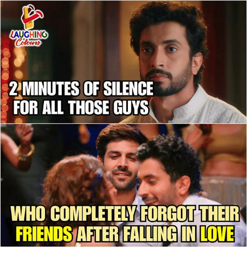 Friends, Love, and Silence: LAUGHINO  Colours  MINUTES OF SILENCE  FOR ALL THOSE GUYS  WHO COMPLETELY FORGOT THEIR  FRIENDS AFTER FALLING IN LOVE