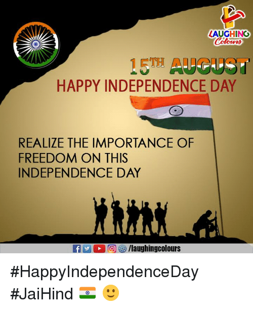 Independence Day, Happy, and Freedom: LAUGHINO  HAPPY INDEPENDENCE DAY  REALIZE THE IMPORTANCE OF  FREEDOM ON THIS  INDEPENDENCE DAY #HappyIndependenceDay #JaiHind 🇮🇳️ 🙂