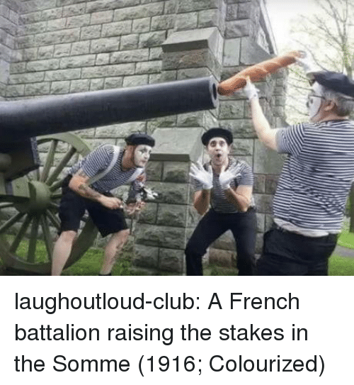 Colourized: laughoutloud-club:  A French battalion raising the stakes in the Somme (1916; Colourized)
