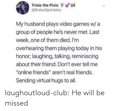missed: laughoutloud-club:  He will be missed
