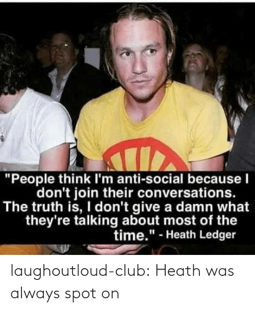 Heath: laughoutloud-club:  Heath was always spot on
