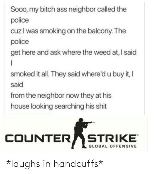 Laughs In: *laughs in handcuffs*