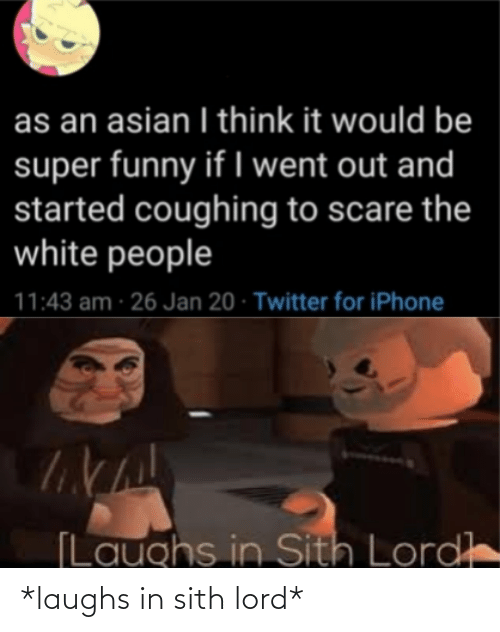 Sith: *laughs in sith lord*