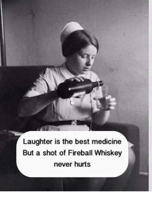 Funny Birthday Meme For Nurse : Laughter is the best medicine but a shot of fireball