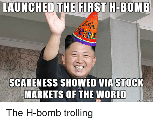 Trolling, World, and Via: LAUNCHED THE FIRST H-BOMB  SCARENESS SHOWED VIA STOCK  MARKETS OF THE WORLD