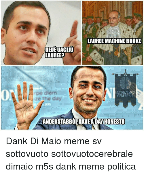 Dank Memees: LAUREE MACHINE BROKE  UEUE UAGLIU  LAUREE?  pe diem  CEREBRAUE  ANDERSTABBOL HAVE A DAY HONESTO Dank Di Maio meme sv sottovuoto sottovuotocerebrale dimaio m5s dank meme politica