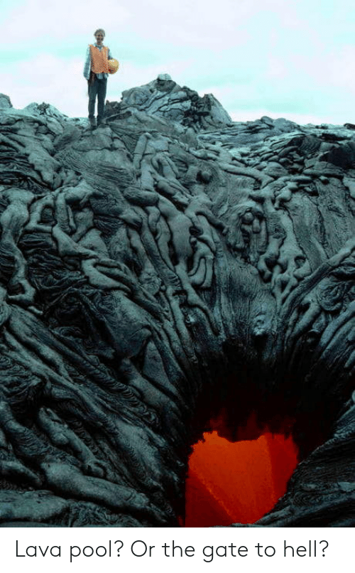 lava: Lava pool? Or the gate to hell?