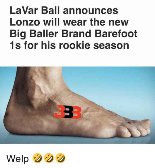 Brand, Big, and Will: LaVar Ball announces  Lonzo Will Wear the neW  Big Baller Brand Barefoot  1 s for his rookie season Welp 🤣🤣🤣
