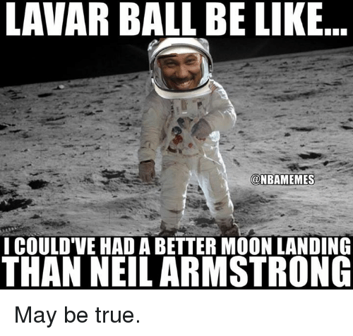 Nba, May, and Ball: LAVAR BALL BE LIKE  @NBAMEMES  I COULDTVE HAD A BETTER MOON LANDING  THAN NEILARMSTRONG May be true.