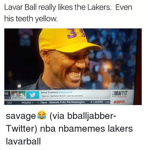 "Markelle Fultz: Lavar Ball really likes the Lakers. Even  his teeth yellow.  SDRAFT17  Jamal Crawford  JCrossover  15  Triple b's, Big Baller Brand"". Lavar is a prophet  #CELTICS  ROUND 1  1. 76ers Markelle Fultz PG/Washington  2. LAKERS Lon savage😂 (via bballjabber-Twitter) nba nbamemes lakers lavarball"