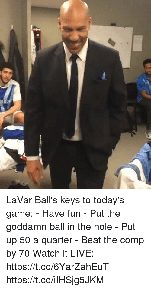 Memes, Game, and Live: LaVar Ball's keys to today's game:  - Have fun - Put the goddamn ball in the hole - Put up 50 a quarter - Beat the comp by 70  Watch it LIVE: https://t.co/6YarZahEuT https://t.co/iIHSjg5JKM