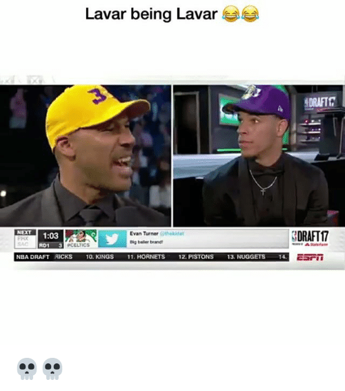 Funny, Nba, and Celtics: Lavar being Lavar  DRAFT  NEXT  Evan Turner  ithalidet  3DRAFT17  1:03  Big baller brandt  CELTICS  RDI  NBA DRAFT RICKS  10, KINGS 11. HORNETS  12, PISTONS  13. NUGGETS 14. 💀💀