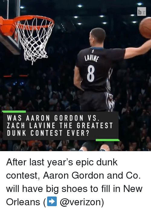 Aaron Gordon: LAVIME  WAS A ARON G ORD ON VS.  ZACH LA VINE THE GREATEST  DUNK CONTEST EVER?  br After last year's epic dunk contest, Aaron Gordon and Co. will have big shoes to fill in New Orleans (➡️ @verizon)