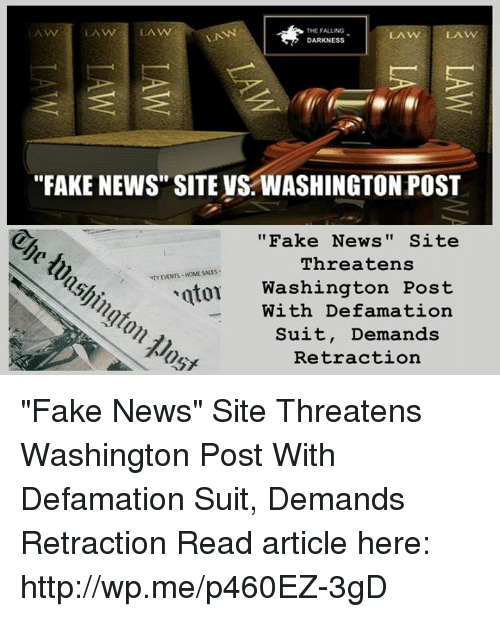 """Memes, Suits, and The Fall: LAW LAW  THE FALLING  LAWY  DARKNESS  """"FAKE NEWS SITE VS WASHINGTON POST  """"Fake News Site  Threatens  NTY EVENTS HOME SALES.  notor Washington Post  With Defamation  Suit, Demands  Retraction """"Fake News"""" Site Threatens Washington Post With Defamation Suit, Demands Retraction Read article here: http://wp.me/p460EZ-3gD"""