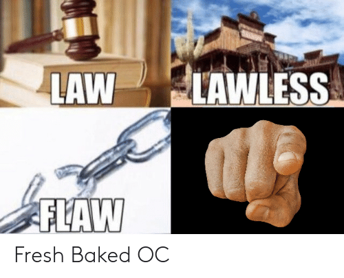 lawless: LAW LAWLESS  FLAW Fresh Baked OC