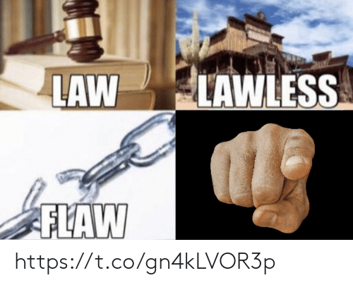 lawless: LAW LAWLESS  FLAW https://t.co/gn4kLVOR3p