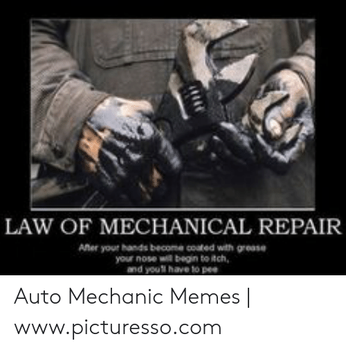 Funny Mechanic Memes: LAW OF MECHANICAL REPAIR  Ater yout hands become coated with grease  your nose wl begin to tch Auto Mechanic Memes   www.picturesso.com