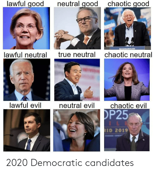 Chaotic Good: lawful good  chaotic good  neutral good  BernieSanderom  true neutral  lawful neutral  chaotic neutral  chaotic evil  lawful evil  neutral evil  OP25  RID 2019 2020 Democratic candidates