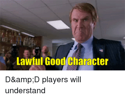 Lawful Good: Lawful Good Character D&D players will understand