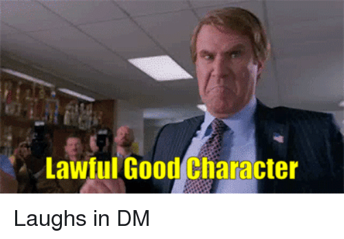 Lawful Good: Lawful Good Character Laughs in DM