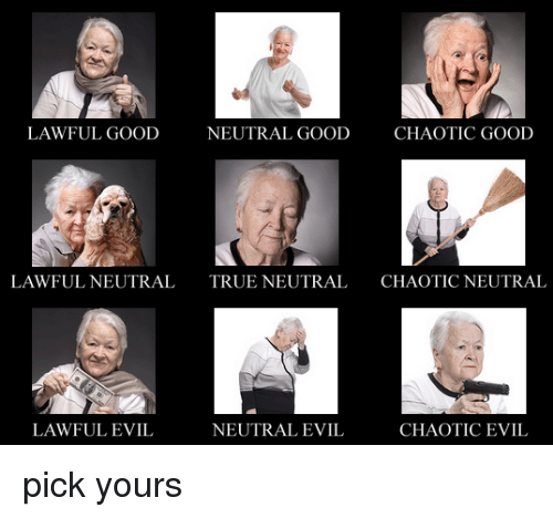 True, Good, and Dank Memes: LAWFUL GOOD  NEUTRAL GOOD  CHAOTIC GOOD  LAWFUL NEUTRAL  TRUE NEUTRAL  CHAOTICNEUTRAL  LAWFUL EVIL  NEUTRAL EVIL  CHAOTIC EVIL pick yours