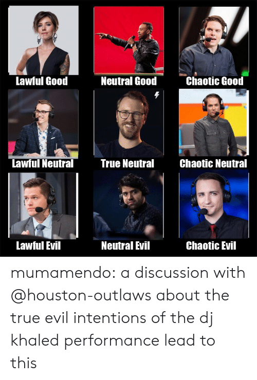 Lawful Evil: Lawful Good  Neutral Good  Chaotic Good  Lawful Neutral  True NeutralChaotic Neutral  Lawful Evil  Neutral Evil  Chaotic Evil mumamendo:  a discussion with @houston-outlaws about the true evil intentions of the dj khaled performance lead to this