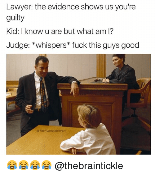 Fuck This Guy: Lawyer: the evidence shows us you're  guilty  Kid: I know u are but what am I?  Judge: *whispers fuck this guys good  @TheFunnylntrovert 😂😂😂😂 @thebraintickle