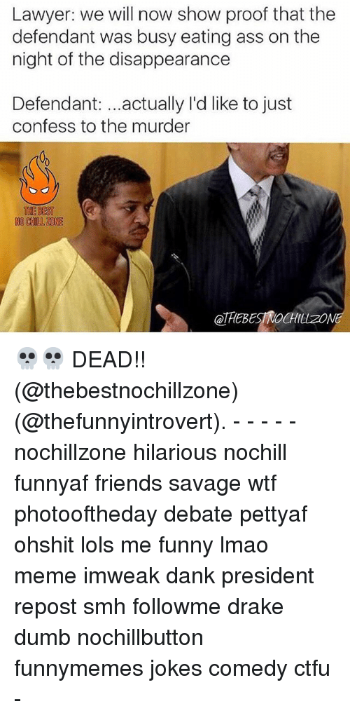 lawyer we will now show proof that the defendant was 22930768 🔥 25 best memes about chill and ctfu chill and ctfu memes