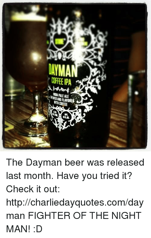 you tried it: LAYMAN  COFFEE PA The Dayman beer was released last month. Have you tried it? Check it out: http://charliedayquotes.com/dayman 