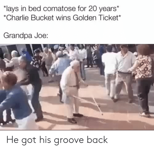 Lay's: *lays in bed comatose for 20 years  *Charlie Bucket wins Golden Ticket  Grandpa Joe: He got his groove back